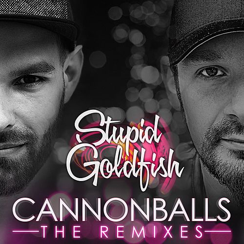Cannonballs (The Remixes) von Stupid Goldfish