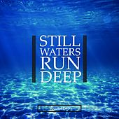 Still Waters Run Deep, Vol. 2 (Fantastic Selection Of Chilled Tunes) by Various Artists