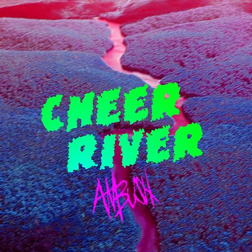 Cheer River by Ambush