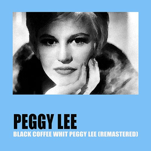 Black Coffee with Peggy Lee (Remastered) von Peggy Lee