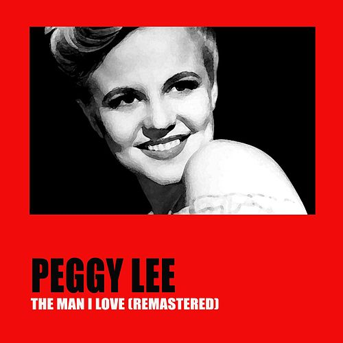 The Man I Love (Remastered) von Peggy Lee
