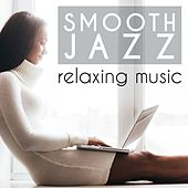 Smooth Jazz Relaxing Music by Various Artists