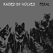 Feral [2015 Remaster] by Raised By Wolves