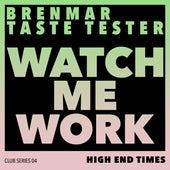 Watch Me Work by Brenmar