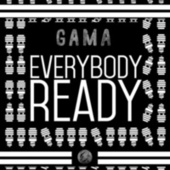 Everybody Ready by Gama