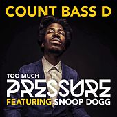 Too Much Pressure by Count Bass D