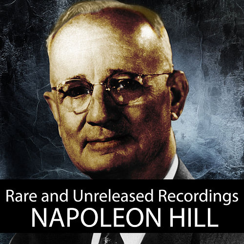 Rare and Unreleased Recordings by Napoleon Hill