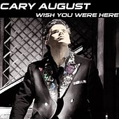 Wish You Were Here by Cary August