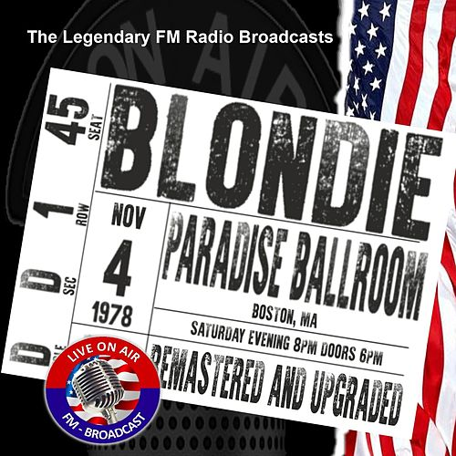 Legendary FM Broadcasts -  FM Broadcast Paradise Ballroom, Boston MA 4th November 1978 by Blondie