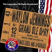 Legendary FM Broadcasts -  WSM-FM Gran Ole Opry,  Nashville Texas 12th October 1978 von Waylon Jennings