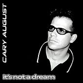 It's Not A Dream 97 by Cary August
