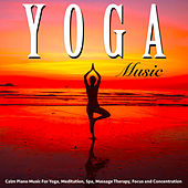 Yoga Music: Calm Piano Music for Yoga, Meditation, Spa, Massage Therapy, Focus and Concentration by Yoga Music