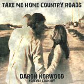 Take Me Home Country Roads by Daron Norwood