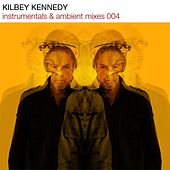Instrumentals & Ambient Mixes 004 by Kilbey Kennedy