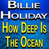 Billie Holiday How Deep Is The Ocean by Billie Holiday