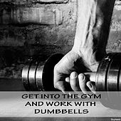 Get into the Gym and Work with Dumbbells by Various Artists