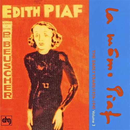 The Early Years: 1938-1945, Vol. 3 by Edith Piaf