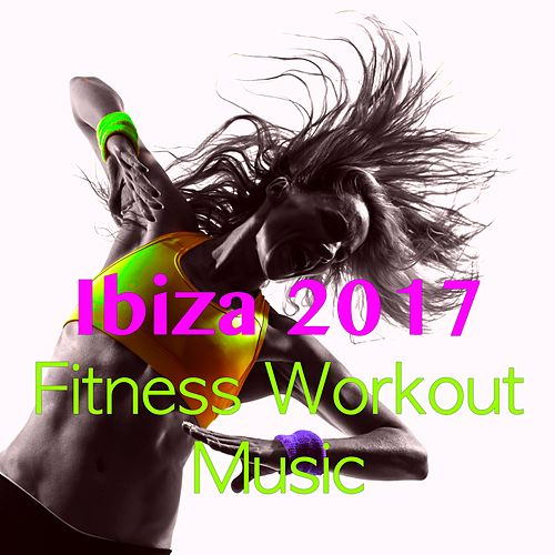 Ibiza 2017 Fitness Workout Music by Ibiza Fitness Music Workout
