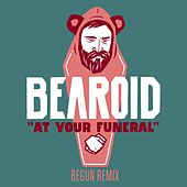 At Your Funeral (beGun Remix) by Bearoid