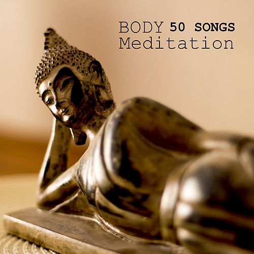 Body Meditation 50 Songs - Meditation Music for Mindfulness Techniques and Body Chakra Healing, Music for Daily Yoga Exercises by Meditation Tribe
