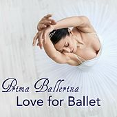 Prima Ballerina, Love for Ballet – Instrumental Music for Ballet Classes and Choreography by Ballet Dance Company