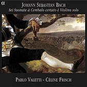 Bach: 6 Sonatas for Violin & Harpsichord by Pablo Valetti