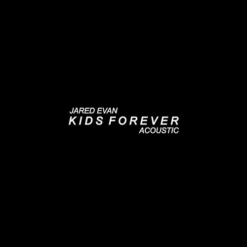Kids Forever (Acoustic) by Jared Evan
