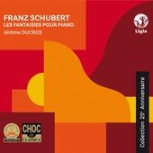 Schubert: The Fantasies for Piano (Collection 25ème anniversaire) by Jérôme Ducros