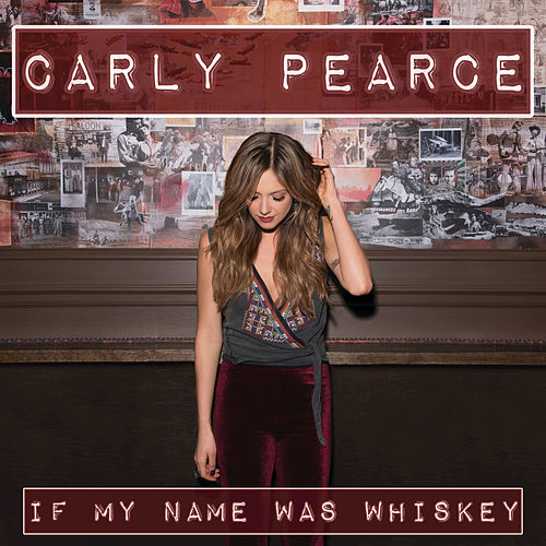 If My Name Was Whiskey by Carly Pearce