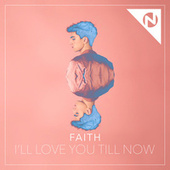 I'll Love You Till Now by Faith