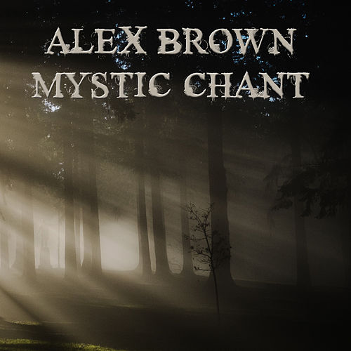 Mystic Chant by Alex Brown