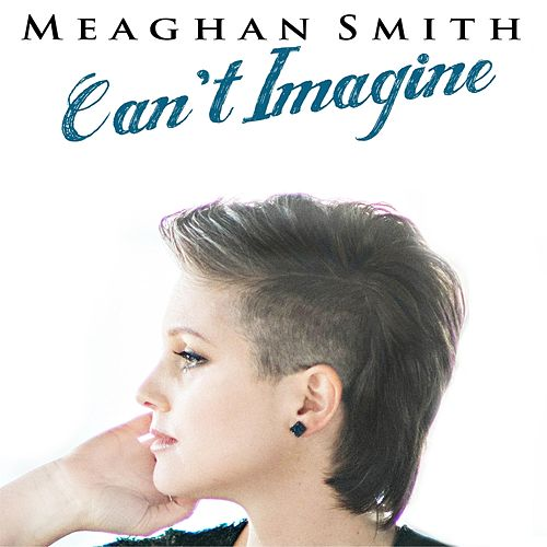 Can't Imagine by Meaghan Smith