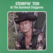 Stompin' Tom At The Gumboot Cloggeroo by Stompin' Tom Connors