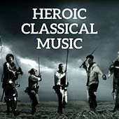 Heroic Classical Music by Various Artists