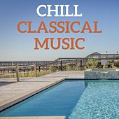 Chill Classical Music by Various Artists