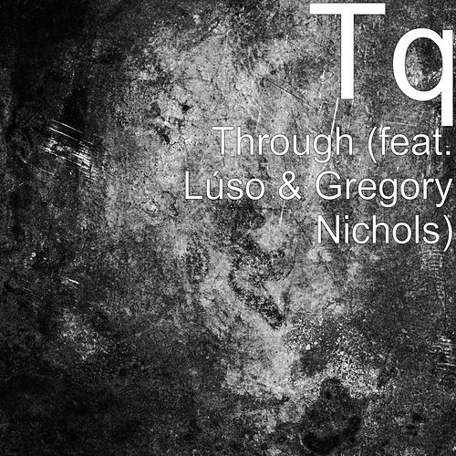 Through (feat. Lúso & Gregory Nichols) von TQ