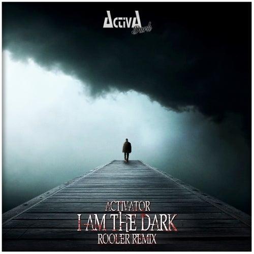 I Am the Dark (Rooler Remix) by Activator