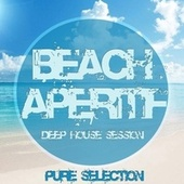Beach Aperitif (Deep House Session) by Various Artists