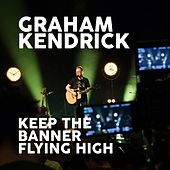 Keep the Banner Flying High by Graham Kendrick