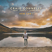 How Can I (Acoustic) by Craig Connelly
