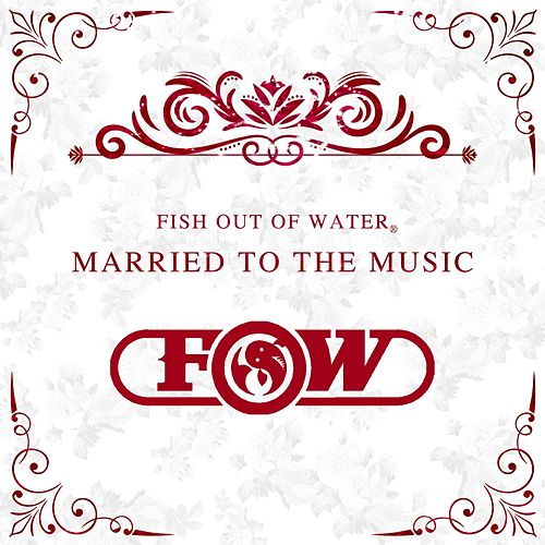 Married to the Music by Fish Out Of Water