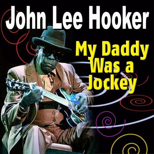 My Daddy Was a Jockey von John Lee Hooker