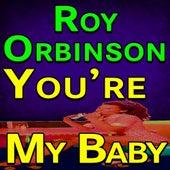 Roy Orbinson You're My Baby von Roy Orbison