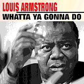 Whatta Ya Gonna Do de Louis Armstrong