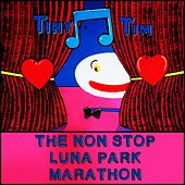 The Non Stop Luna Park Marathon by Tiny Tim