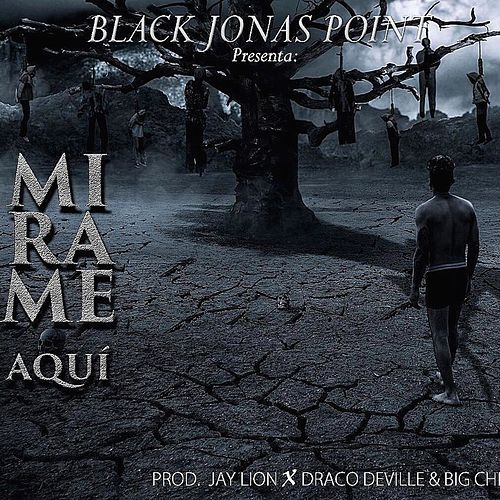 Mírame Aqui by Black Jonas Point