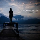 Calm My Heart Oh Lord by Joseph Curiale