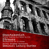 Shostakovich: Chamber Symphony, Op. 110a - Strauss: Metamorphosen for 23 Strings by Baltic Chamber Orchestra and Emmanuel Ledoucq-Barome
