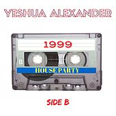 1999 House Party (Side B) by Yeshua Alexander