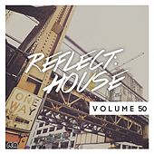 Reflect:House, Vol. 50 by Various Artists